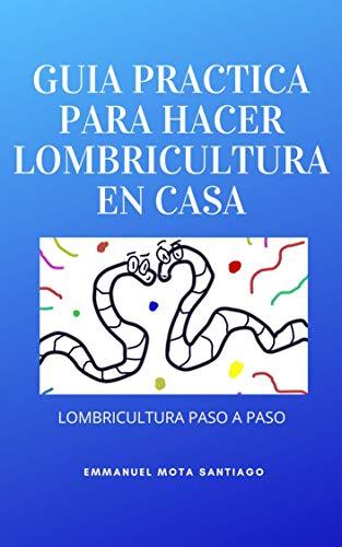 GUÍA PRÁCTICA PARA HACER LOMBRICULTURA EN CASA: Lombricultura paso a paso
