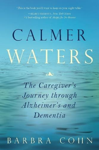 Calmer Waters: The Caregivers Journey Through Alzheimers and Dementia