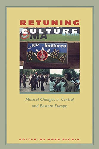 Retuning Culture: Musical Changes in Central and Eastern Europe
