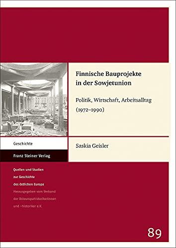 Finnische Bauprojekte in der Sowjetunion: Politik, Wirtschaft, Arbeitsalltag (1972–1990) (Quellen und Studien zur Geschichte des östlichen Europas)