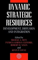 The Strategic Management Series, Dynamic Strategic Resources: Development, Diffusion and Integration by Unknown(1999-11-05)
