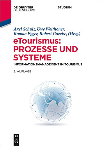 eTourismus: Prozesse und Systeme: Informationsmanagement im Tourismus (Lehr- und Handbücher zu Tourismus, Verkehr und Freizeit)