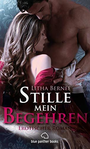 Stille mein Begehren | Erotischer Roman: Leidenschaftliche Fantasien und das Spiel um Macht und Unterwerfung (Historische Erotik Romane)