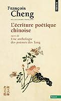 L'Ecriture Poetique Chinoise. Une Anthologie Des Poemes Des T'ang