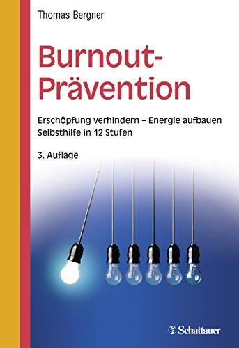 Burnout-Prävention: Erschöpfung verhindern - Energie aufbauen - Selbsthilfe in 12 Stufen