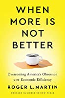 When More Is Not Better: Overcoming America's Obsession with Economic Efficiency