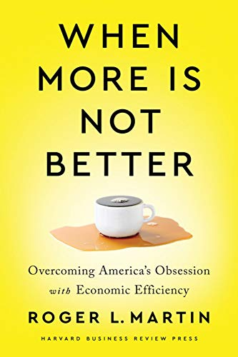 When More Is Not Better: Overcoming Americas Obsession with Economic Efficiency