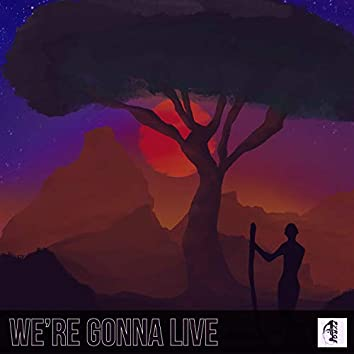 We're Gonna Live