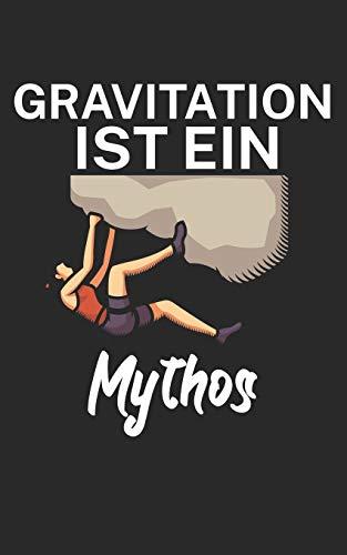 Gravitation ist ein Mythos: Klettern Trainingslogbuch/Kletterbuch für Kletterer und Boulderer mit Spruch. 120 Seiten. Perfektes Geschenk.