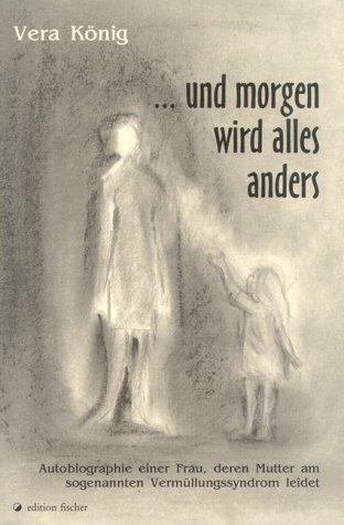 . . . und morgen wird alles anders: Autobiographie einer Frau, deren Mutter am sogenannten Vermüllungssyndrom leidet