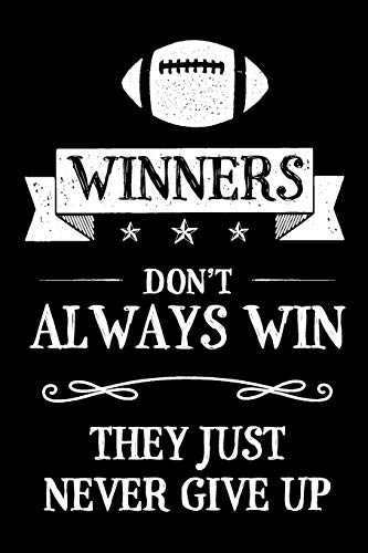 Winners Don't Always Win They Just Never Give Up: Football Rugby Themed Blank Lined Journal Notebook For Sports Fans Football And Rugby Players (Winners Don't Always Win - Football Rugby Series)