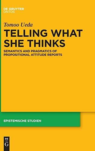 Telling What She Thinks: Semantics and pragmatics of propositional attitude reports (Epistemische Studien / Epistemic Studies, 33, Band 33)
