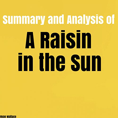 Summary and Analysis of A Raisin in the Sun Audiobook By Ryan Wallace cover art
