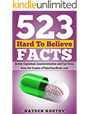 523 Hard To Believe Facts: Better Explained, Counterintuitive and Fun Trivia from the Creator of RaiseYourBrain.com (Paramount Trivia and Quizzes Book 5)