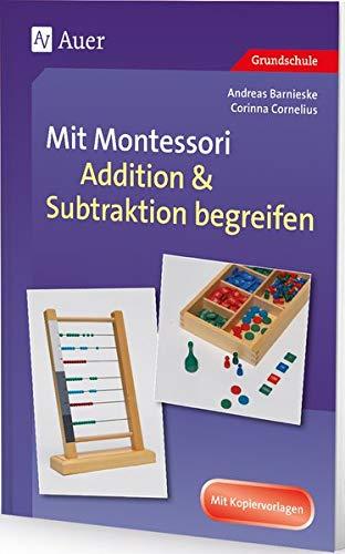 Mit Montessori Addition & Subtraktion begreifen: 1. bis 4. Klasse (Mathe mit Montessori)