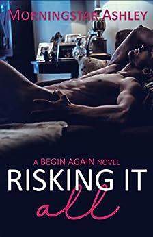 Risking It All (A Begin Again Novel Book 2) by [Morningstar Ashley]