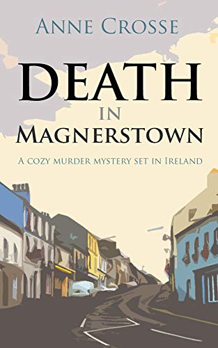 DEATH IN MAGNERSTOWN: A cozy murder mystery set in Ireland (Cozy small-town Irish murder mysteries Book 1)
