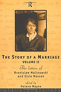 The Story of a Marriage: The letters of Bronislaw Malinowski and Elsie Masson. Vol II 1920-35