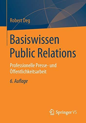 Basiswissen Public Relations: Professionelle Presse- und Öffentlichkeitsarbeit