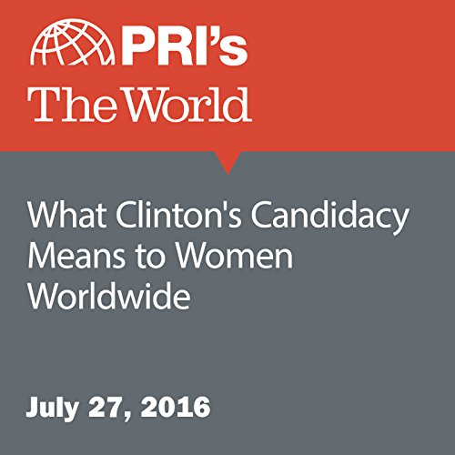 What Clinton's Candidacy Means to Women Worldwide audiobook cover art