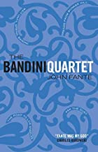 The Bandini Quartet: Wait Until Spring, Bandini: The Road to Los Angeles: Ask the Dust: Dreams from Bunker Hill by Fante, John (2004) Mass Market Paperback