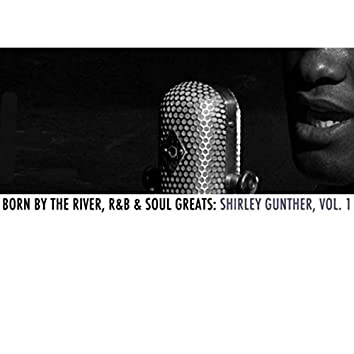 Born By The River, R&B & Soul Greats: Shirley Gunter, Vol. 1