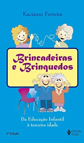 Brincadeiras e brinquedos: Da educação infantil à terceira idade