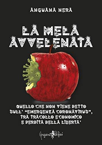 La mela avvelenata. Quello che non viene detto sull'«emergenza Coronavirus», tra tracollo economico e perdita della libertà