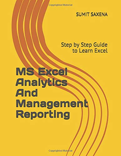 MS Excel Analytics And Management Reporting: Step by Step Guide to Learn Excel