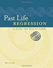Past Life Regression: A Guide for Practitioners