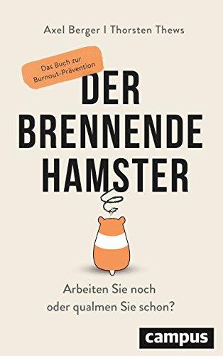Der brennende Hamster: Arbeiten Sie noch oder qualmen Sie schon? Das Buch zur Burnout-Prävention