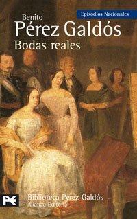Bodas reales: Episodios Nacionales, 30 / Tercera serie (El libro de bolsillo - Bibliotecas de autor - Biblioteca Pérez Galdós - Episodios Nacionales)