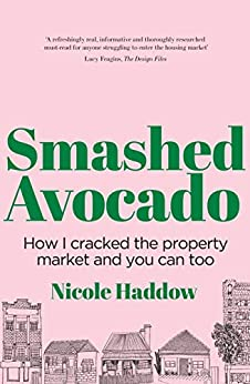 Smashed Avocado: How I Cracked the Property Market and You Can Too by [Nicole Haddow]