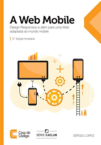 A Web Mobile: Design Responsivo e além para uma Web adaptada ao mundo mobile (Portuguese Edition)