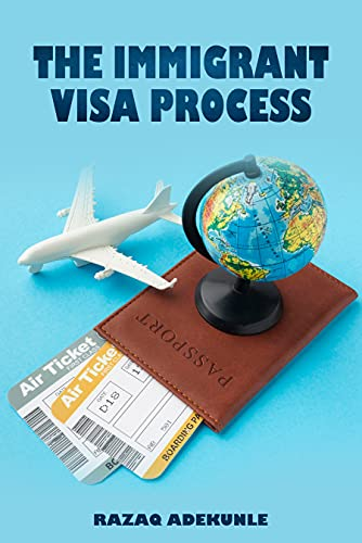The Immigrant Visa Process (English Edition)