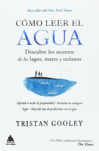 Cómo leer el agua: Descubre los secretos de los lagos, mares y océanos (Ático de los Libros)