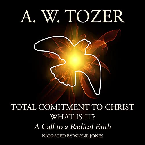 Total Commitment to Christ: What Is It? Audiobook By A. W. Tozer cover art
