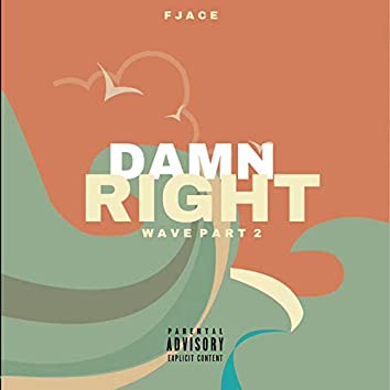 Damn Right (Wave Pt. 2)