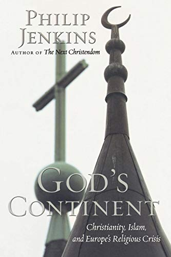 God's Continent: Christianity, Islam, and Europe's Religious Crisis (The Future of Christianity)