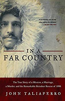 In a Far Country: The True Story of a Mission, a Marriage, a Murder, and the Remarkable Reindeer Rescue of 1898