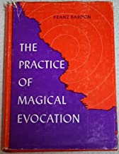 THE PRACTICE OF MAGICAL EVOCATION - Instructions for Invoking spirits from the Spheres Surrounding Us