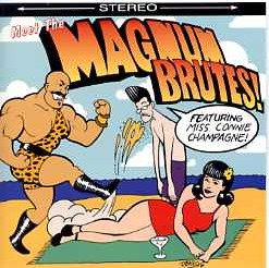 Meet The Magnum Brutes! Featuring Miss Connie Champagne (UK Import)