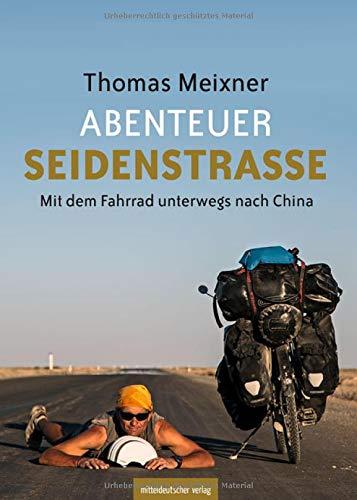 Abenteuer Seidenstraße: Mit dem Fahrrad unterwegs nach China