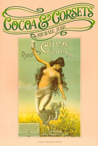 Cocoa and Corsets: A Selection of Late Victorian and Edwardian Posters and Showcards: Selection of Late Victorian and Edwardian Posters and Showcards ... Records Preserved in the Public Record Office