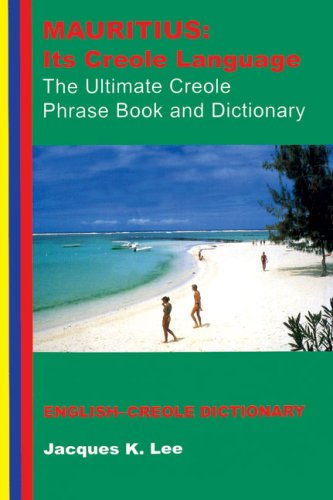 Compare Textbook Prices for Mauritius: Its Creole Language: The Ultimate Creole Phrase Book and Dictionary Third Edition, Third edition Edition ISBN 9781854250988 by Lee, Jacques K.