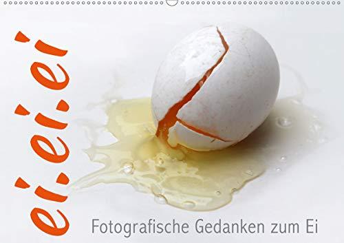 ei.ei.ei – Fotografische Gedanken zum Ei (Wandkalender 2021 DIN A2 quer)
