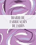 Diario de fabricación de jabón: Cuaderno en blanco para los amantes del jabón casero | Mis recetas de jabón | Mi libro de recetas de jabones naturales para llenar