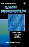 Modern Fluoropolymers: High Performance Polymers for Diverse Applications (Wiley Series in Polymer Science)
