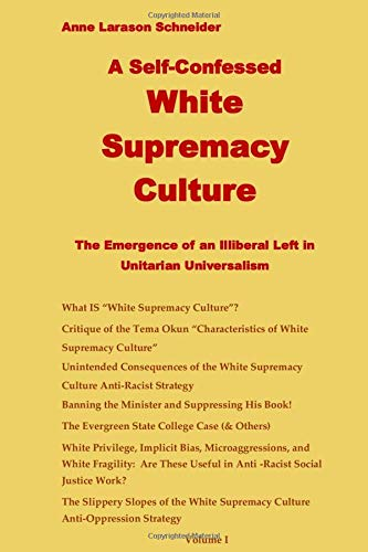 """Compare Textbook Prices for The Self-Confessed """"White Supremacy Culture"""": The Emergence of an Illiberal Left in Unitarian Universalism  ISBN 9781692310288 by schneider PhD, Anne Larason"""