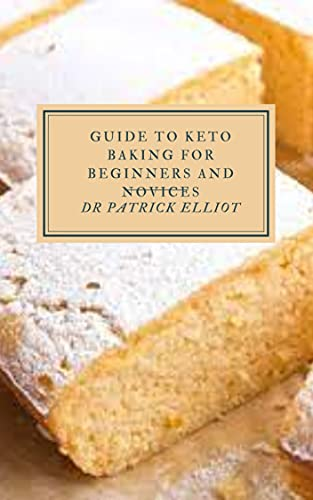 Guide to Keto Baking For Beginners And Novices : A keto diet is well known for being a low carb diet, where the body produces ketones in the liver to be used as energy (English Edition)